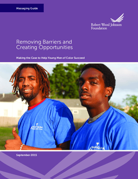 Removing Barriers and Creating Opportunities: Making the Case to Help Young Men of Color Succeed