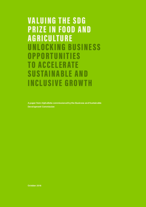 Valuing the SDG Prize in Food and Agriculture: Unlocking Business Opportunities to Accelerate Sustainable and Inclusive Growth