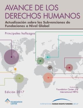 Avance De Los Derechos Humanos: Actualización Sobre Las Subvenciones De Fundaciones a Nivel Global - Spanish 2017 Edition